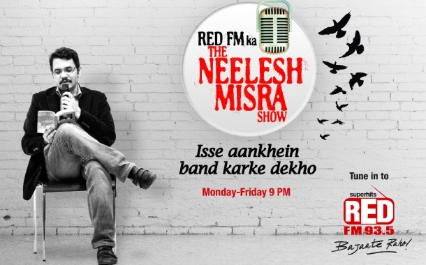 Red FM airs 'The Neelesh Misra show' with the master storyteller @ 9 PM