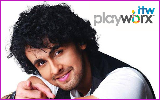 "ITW Playworx and Sonu Nigam partner to launch Music Talent Management Company ""Playworx Music"""
